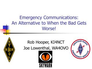 Emergency Communications:  An Alternative to When the Bad Gets Worse!