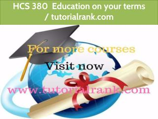 HCS 380  Education on your terms/ www.tutorialrank.com