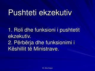 Pushteti ekzekutiv 1. Roli dhe funksioni i pushtetit ekzekutiv. 2. Përbërja dhe funksionimi i Këshillit të Ministrave.