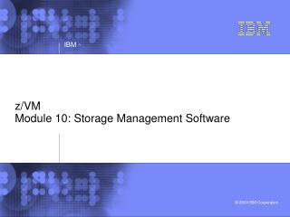z/VM  Module 10: Storage Management Software