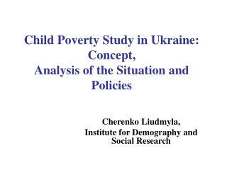 Child Poverty Study in Ukraine :   Concept ,  Analysis of the Situation and Policies