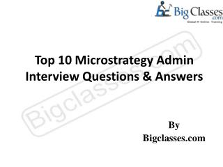 Top 10 Microstrategy Admin Interview Questions & Answers - bigclasses.com