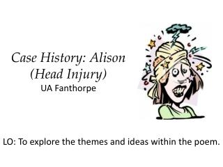 Case History: Alison (Head Injury) UA  Fanthorpe
