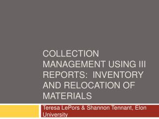 Collection Management Using III Reports:  Inventory and Relocation of Materials