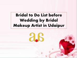 Bridal to Do List before Wedding by Bridal Makeup Artist in Udaipur