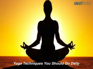 Yoga technoiques you should do daily