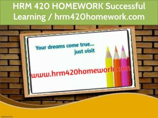 HRM 420 HOMEWORK Successful Learning / hrm420homework.com