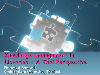 Knowledge Management in Libraries : A Thai Perspective