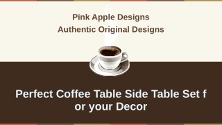 Perfect Coffee Table Side Table Set for your Decor