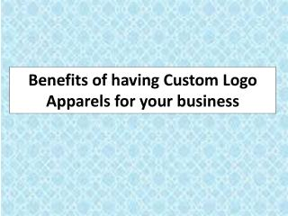 Benefits of having Custom Logo Apparels for your business