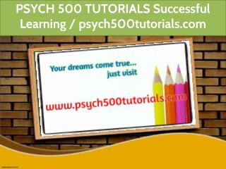 PSYCH 500 TUTORIALS Successful Learning / psych500tutorials.com