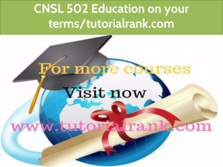 CNSL 502 Education on your terms / tutorialrank.com
