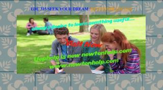 EDU 315 Seek Your Dream /newtonhelp.com