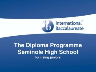 The Diploma Programme Seminole High School for rising juniors