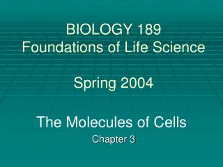 BIOLOGY 189 Foundations of Life Science Spring 2004