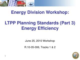 Energy Division Workshop: LTPP Planning Standards (Part 3) Energy Efficiency