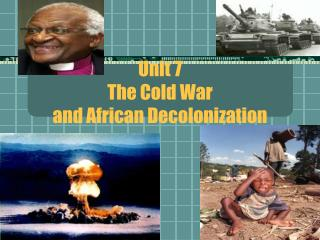 Unit 7 The Cold War and African Decolonization
