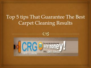 Top 5 tips that guarantee the best Carpet Cleaning results