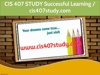 CIS 407 STUDY Successful Learning / cis407study.com