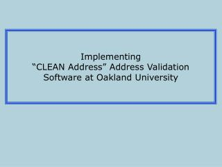 "Implementing ""CLEAN Address"" Address Validation Software at Oakland University"