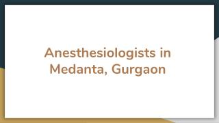 Anesthesiologists in Medanta, Gurgaon - Book Instant Appointment, Consult Online, View Fees, Contact Numbers, Feedbacks