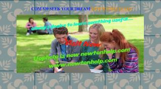 COM 539 Seek Your Dream /newtonhelp.com