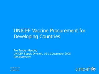Pre Tender Meeting UNICEF Supply Division, 10-11 December 2008 Rob Matthews