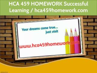 HCA 459 HOMEWORK Successful Learning / hca459homework.com