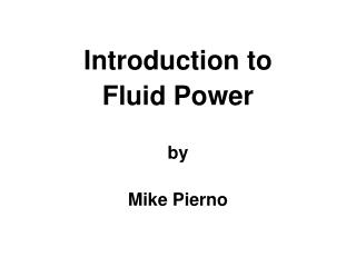 Introduction to  Fluid Power by Mike Pierno
