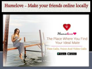 Humelove - Make your friends online locally