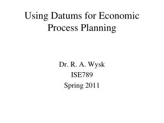 Using Datums for Economic Process Planning