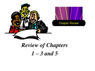 Review of Chapters  1 – 3 and 5