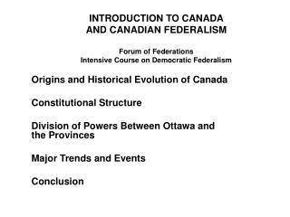 INTRODUCTION TO CANADA  AND CANADIAN FEDERALISM Forum of Federations Intensive Course on Democratic Federalism