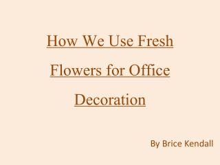 WooW! Fresh Flowers and Workplace ideas By Brice Kendall