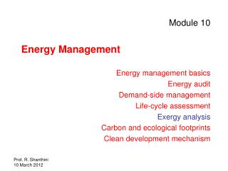 Module 10 Energy Management Energy management basics Energy audit Demand-side management  Life-cycle assessment Exergy a