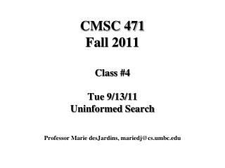 CMSC 471 Fall 2011 Class #4 Tue 9/13/11 Uninformed Search