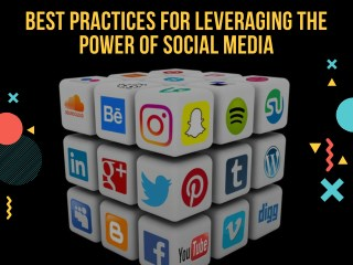 Best Practices for Leveraging the Power of Social Media