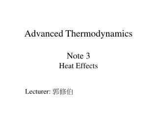 Advanced Thermodynamics Note 3 Heat Effects