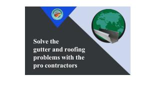 Solve The Gutter And Roofing Problems With The Pro Contractors