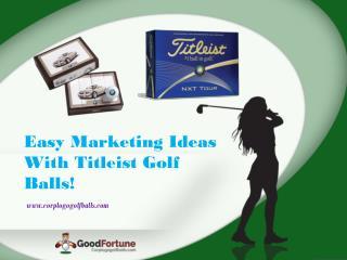 Easy Marketing Ideas With Titleist Golf Balls!