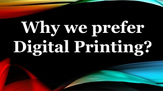Why we prefer Digital Printing?
