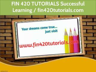 FIN 420 TUTORIALS Successful Learning / fin420tutorials.com