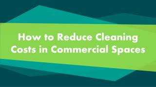 How to Reduce Cleaning Costs in Commercial Spaces