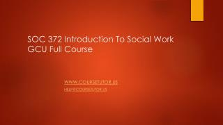 SOC 372 Introduction To Social Work GCU Full Course