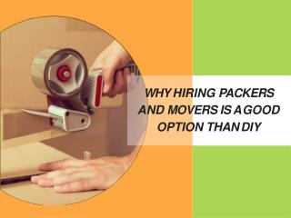 Why Hiring Packers and Movers Is A Good Option Than DIY