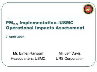 PM 2.5  Implementation--USMC Operational Impacts Assessment 7 April 2004