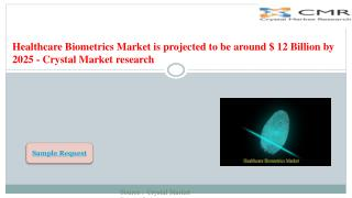 Healthcare Biometrics Market is expected to be $ 12 Billion by 2025 - Crystal Market research