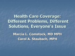 Health Care Coverage:  Different Problems, Different Solutions, Everyone's Issue