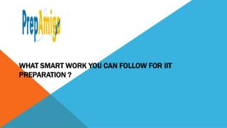 WHAT SMART WORK YOU CAN FOLLOW FOR IIT JEE PREPARATION