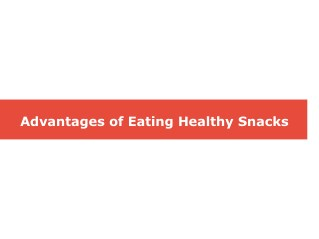 Advantages of Eating Healthy Snacks